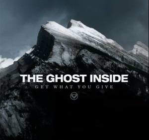 "The Ghost Inside ""Get What You Give"""