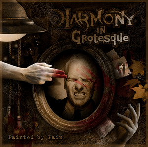 "Harmony in Grotesque ""Painted by Pain"""