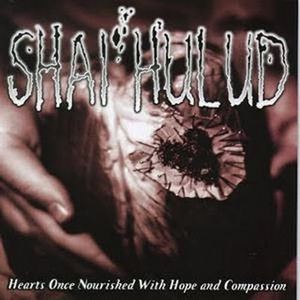 "Shai Hulud ""Hearts Once Nourished With Hope and Compassion"""