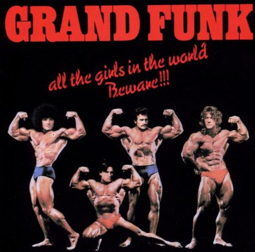 "Grand Funk Railroad ""All the Girls in the World Beware !!!"""