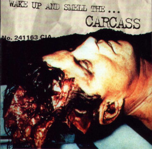 "Carcass ""Wake up...and Smell the Carcass"""