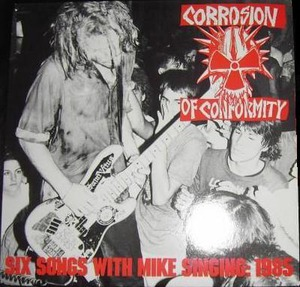 "Corrosion of Conformity ""Six Songs With Mike Singing"""