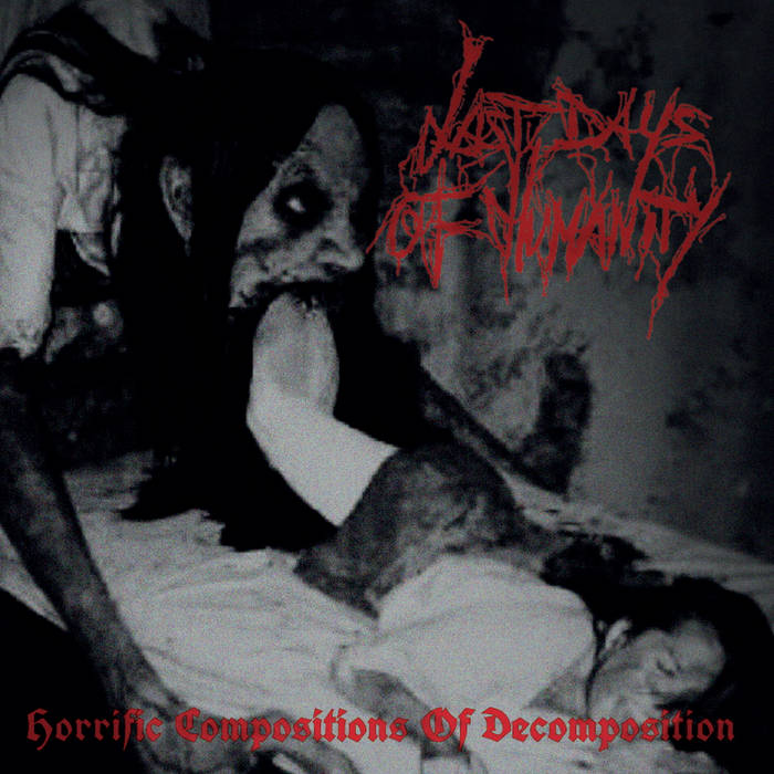 "Last Days of Humanity ""Horrific Compositions of Decomposition"""