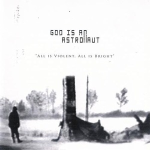 "God Is an Astronaut ""All Is Violent, All Is Bright"""
