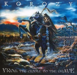 "Korozy ""From the Cradle to the Grave"""