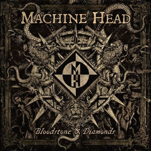"Machine Head ""Bloodstone & Diamonds"""