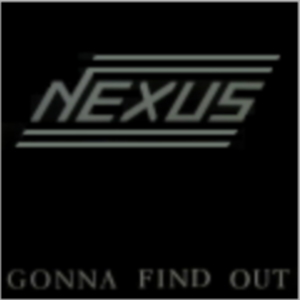 "Nexus ""Gonna Find Out"""